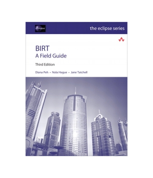 BIRT: A Field Guide, 3rd Edition