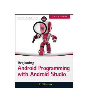 Beginning Android Programming with Android Studio, 4th Edition