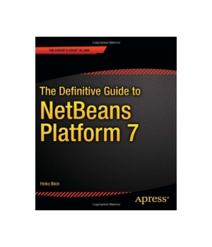 The Definitive Guide to NetBeans Platform 7