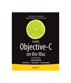 Learn Objective-C on the Mac For OS X and iOS, 2nd Edition