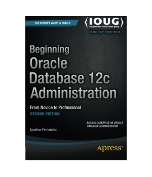 Beginning Oracle Database 12c Administration, 2nd Edition