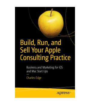 Build, Run, and Sell Your Apple Consulting Practice