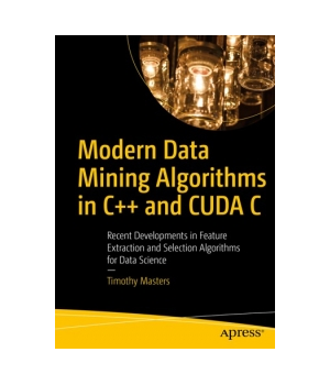 Modern Data Mining Algorithms in C++ and CUDA C