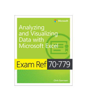 Exam Ref 70-779 Analyzing and Visualizing Data with Microsoft Excel