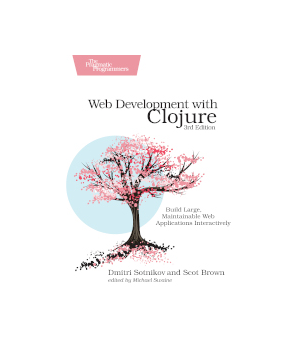 Web Development with Clojure, 3rd Edition
