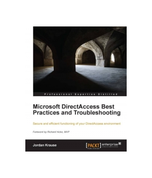Microsoft DirectAccess Best Practices and Troubleshooting