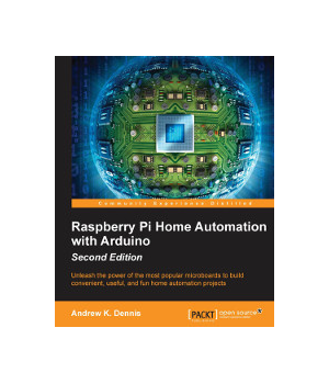 Raspberry Pi Home Automation with Arduino, 2nd Edition