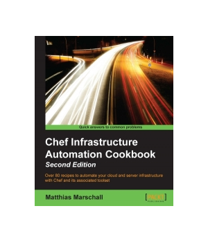 Chef Infrastructure Automation Cookbook, 2nd Edition
