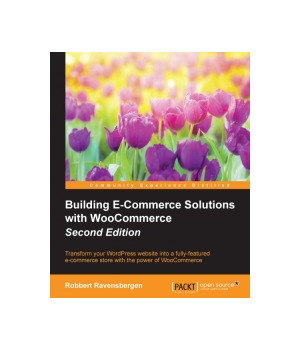 Building E-Commerce Solutions with WooCommerce, 2nd Edition