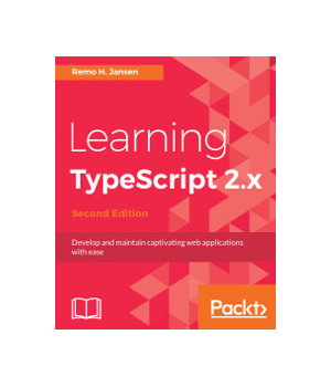 Learning TypeScript 2.x, 2nd Edition