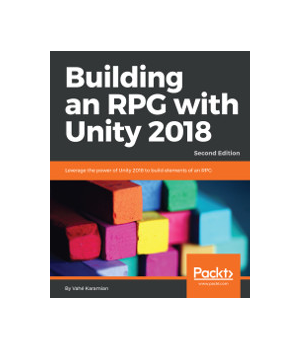 Building an RPG with Unity 2018, 2nd Edition