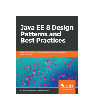 Java EE 8 Design Patterns and Best Practices
