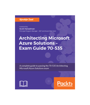 Architecting Microsoft Azure Solutions - Exam Guide 70-535