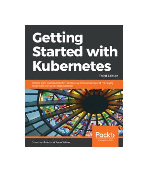 Getting Started with Kubernetes, 3rd Edition
