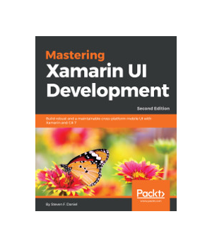 Mastering Xamarin UI Development, 2nd Edition