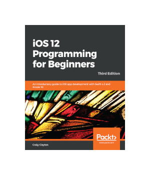 iOS 12 Programming for Beginners, 3rd Edition