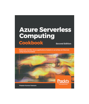 Azure Serverless Computing Cookbook, 2nd Edition