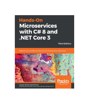 Hands-On Microservices with C# 8 and .NET Core 3, 3rd Edition