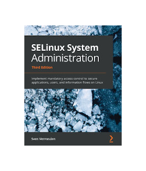 SELinux System Administration, 3rd Edition