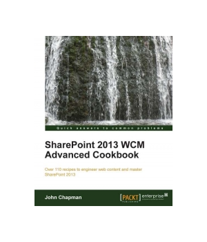 SharePoint 2013 WCM Advanced Cookbook