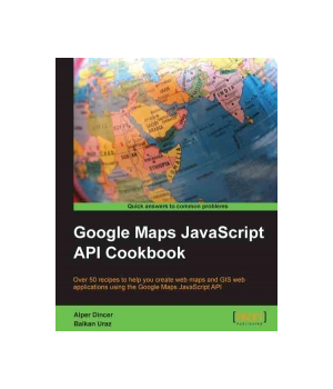 Google Maps JavaScript API Cookbook